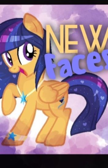 My little pony fan fic: (New faces) COMPLETED