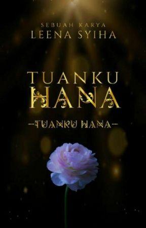 TUANKU HANA ✔ by Leena_syiha