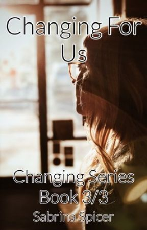 Changing For Us (Book 3/3)  by SabrinaSpicer7