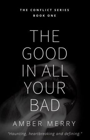 The Good In All Your Bad (The Conflict Series Book One) by AmberMerryQ