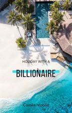 holiday with a billionaire by camila28092005