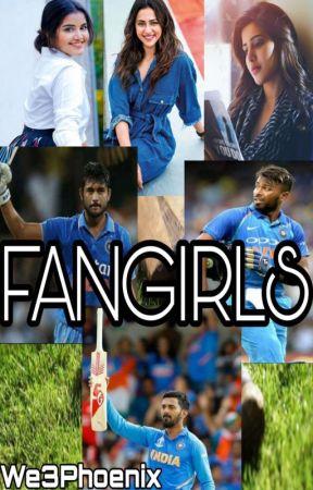FANGIRLS(COMPLETED)Hardik Pandya|Manish Pandey|K.L.Rahul by We3Phoenix