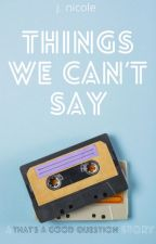 Things We Can't Say by _jnicole_