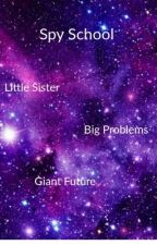 Spy School: Little sister, big problems, giant future by MSORAR