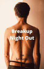 Breakup Night Out by JoeLechene