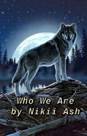 Who We Are by FuryOfNikii