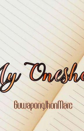 MY ONESHOTS by GuwapongJhonMarc