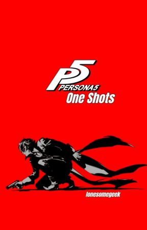 Persona 5 One Shots by lonesomegeek