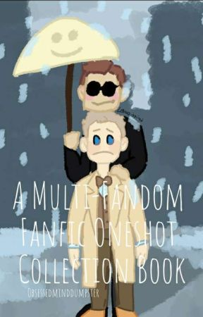 A Multi-Fandom Fanfic Oneshot Collection Book by Obsessedminddumpster