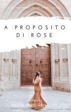 A proposito di Ròse by AliceManganotti