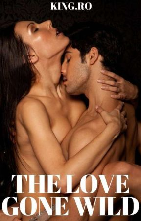 THE LOVE GONE WILD by kingromance