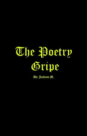 The Poetry Gripe by Legends_GoldenSavior