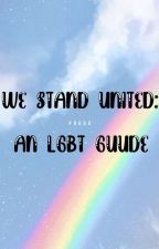 We Stand United: An Lgbt Guide by EdgyMeow