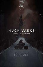 ~ | Hugh Varks | ~ by Ibeadvice_ibeadvice
