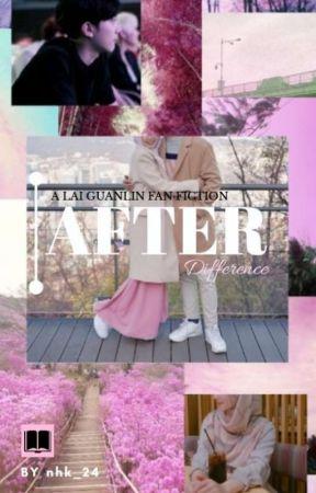 LAI GUANLIN FF | AFTER: DIFFERENCE by bibahcerita
