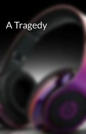 A Tragedy by Lscifa
