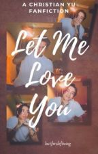 Let Me Love You | Christian Yu by lucifersleftwing