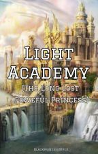 LIGHT ACADEMY (THE LONG LOST POWERFUL PRINCESS)  by BlackprincessWp13