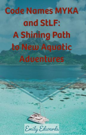 """Code Names """"MYKA"""" and """"StLF"""" :  A Shining Path to New Aquatic Adventures by steammapperjourneys"""