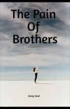 The Pain Of Brothers by ZanySoul