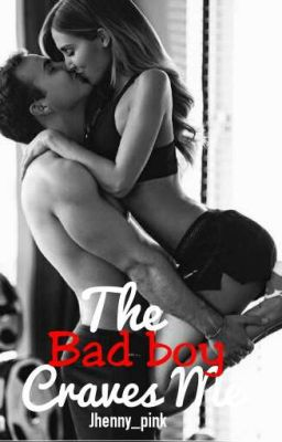 The Bad Boy Craves Me✔
