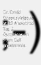 Dr. David Greene Arizona at R3 Answered Top 5 Questions on Stem Cell Treatments by davidgreenemd