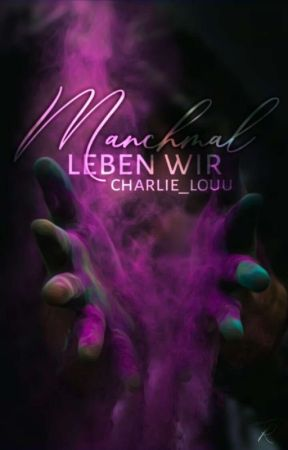 Manchmal leben wir  by Charlie_Louu