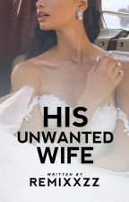 His Unwanted Wife (COMPLETED) ni remixxzz