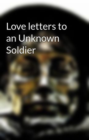 Love letters to an Unknown Soldier by LetterUnknownSoldier
