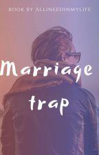 Marriage trap by AllINeedInMyLife