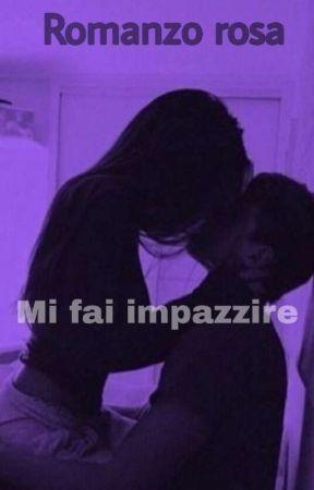 Mi fai impazzire (in revisione)  by salpiii