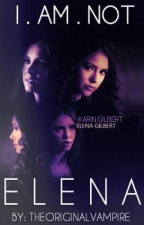 I'm NOT Elena. (sequel to I'm NOT Katherine.) by TheOriginalVampire