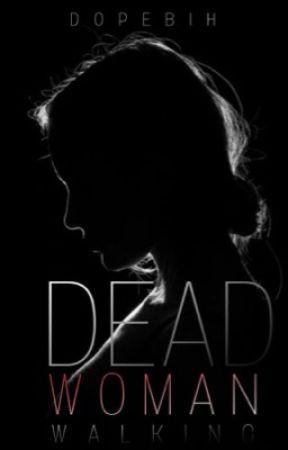 DEAD WOMAN WALKING  (THE BLOOD IN MY VEINS #1) by dopebih