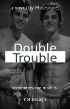 Double Trouble (girl x boy x boy) by phoesrules