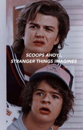 SCOOPS AHOY!, STRANGER THINGS IMAGINES - HIATUS by anderpevry