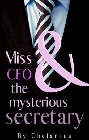 Miss CEO And The Mysterious Secretary by Chelansea