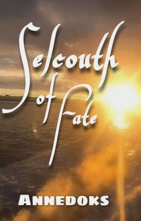 Selcouth of Fate by PreciousAnneE