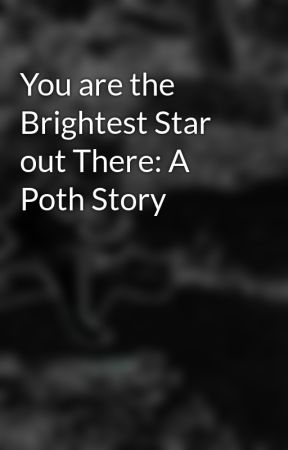 You are the Brightest Star out There: A Poth Story by spongeslobbobpants