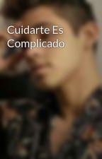 Cuidarte Es Complicado by DobleRock_15