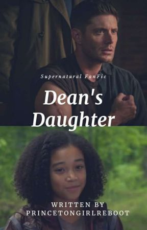 Dean's daughter Supernatural Fanfic by Princetongirlreboot