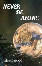 NEVER BE ALONE by Jasleen233006