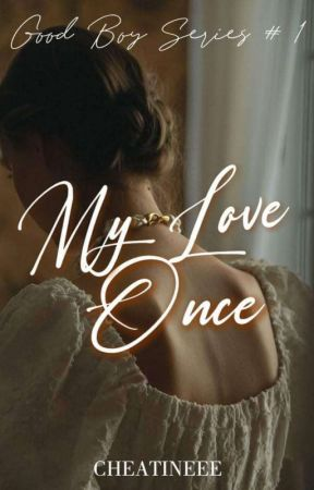 My love once ( Good Boy Series#1 ) by Cheatineee
