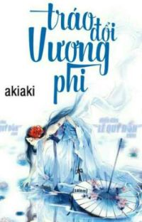 Tráo đổi vương phi - Akiaki (full)  cover