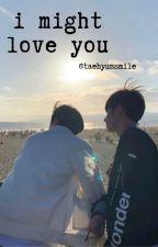 i might love you (txt imagine) by taehyunsmile