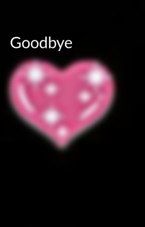Goodbye by RAVEN-ROSE-FAZBEAR