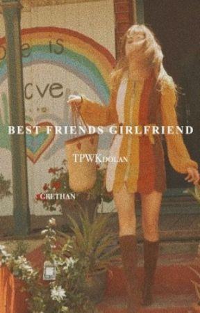 BEST FRIENDS GIRLFRIEND ; grethan by TPWKdolan