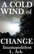 A Cold Wind of Change by imastupididyut