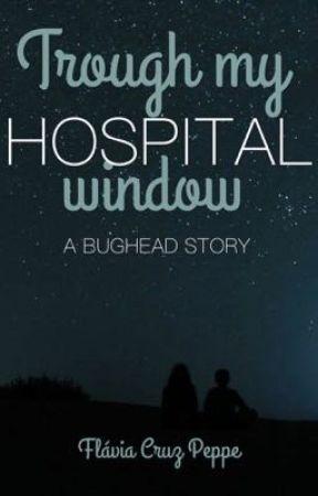 Trough My Hospital Window - A BUGHEAD STORY by N0ProbllamaFics