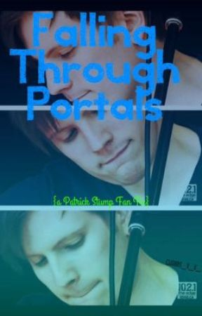 Falling Through Portals {a Patrick Stump fan fic} by PaatrickStumpity