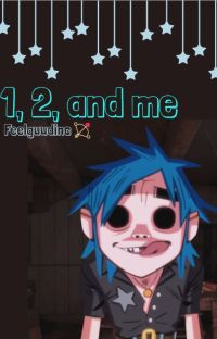 1, 2, and me ❉ 2D x Reader ❉ cover